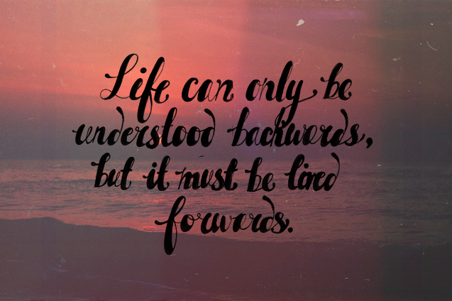 Life Must Be Lived Forwards