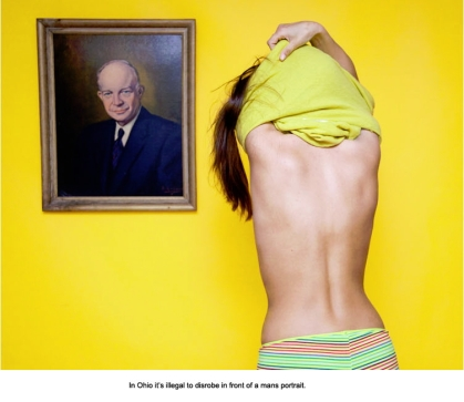 In Ohio it's illegal to disrobe in front of a mans portrait.