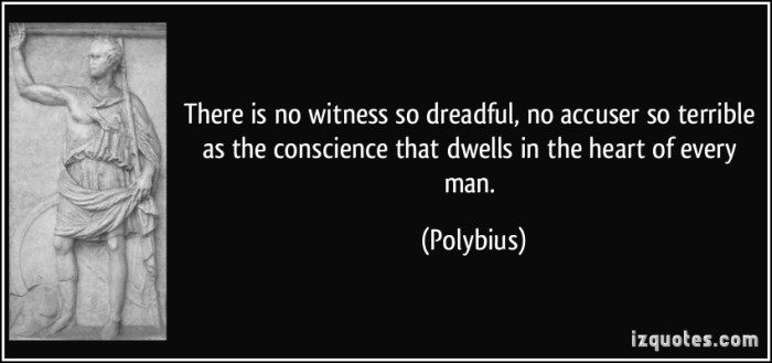 quote-there-is-no-witness-so-dreadful-no-accuser-so-terrible-as-the-conscience-that-dwells-in-the-heart-polybius-285633
